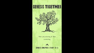 Genesis 3 - part 1 of 2 - The Uncovering and The Covering