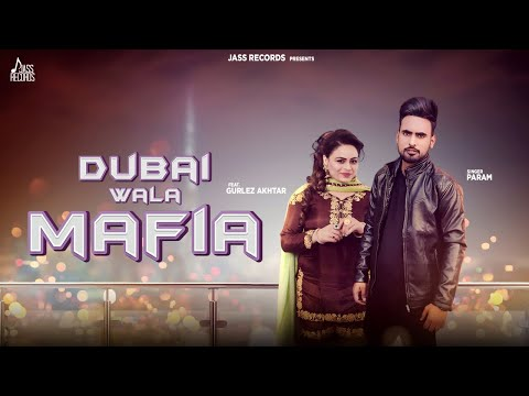 Dubai Wala Mafia  | ( Full HD) | Param Ft. Gurlez Akhtar | New Punjabi Songs 2019