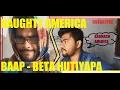 NAUGHTY AMERICA |BADMASH AMERICA|BAAP-BETA HUTIYAPA|