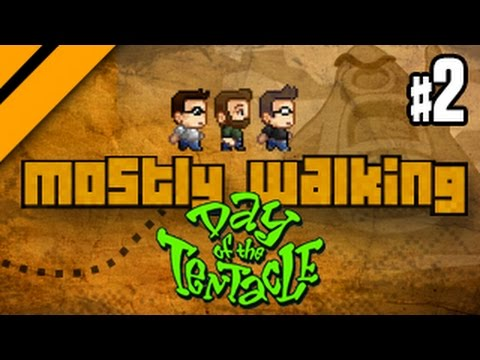 Mostly Walking - Day of the Tentacle - P2