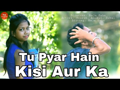 Tu Pyar Hain Kisi Aur Ka 2018 || Sampreet Dutta || Heart Touching Love Video || Rai Entertainment