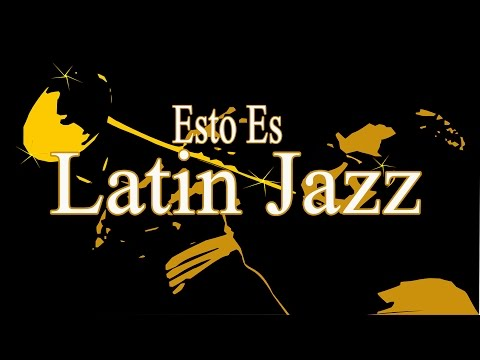 Esto es Latin Jazz! Latin Jazz Songs from Brasil, Cuba, Mexi