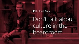 Don't talk about culture in the boardroom