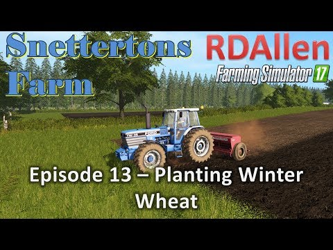 Farming Simulator 17 Snettertons E13 - Planting Winter Wheat (re-uploaded)
