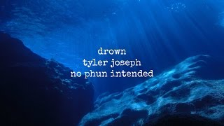 Drown Tyler Joseph Lyric Video