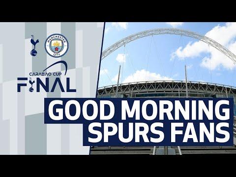 GOOD MORNING SPURS FANS | Carabao Cup final preview | Spurs v Man City