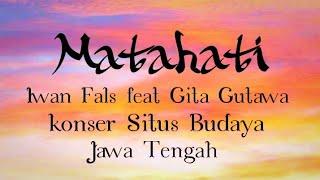 Download lagu Matahati - Iwanfals feat Gita Gutawa konser situs budaya Jawa tengah