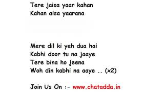 Here is the song yaara tere jaisa yaar kahan(teri yaari ko maine toh khuda mana). join us on :- http://www.chatadda.in/