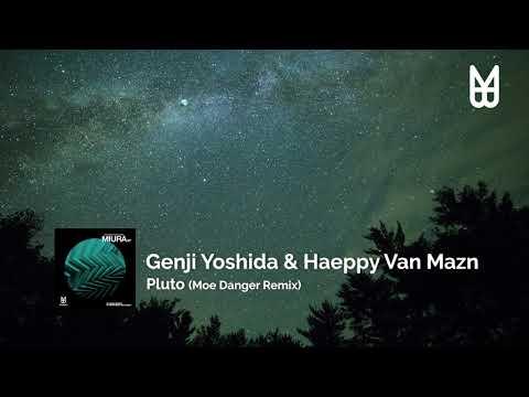 Genji Yoshida & Haeppy Van Mazn - Pluto (Moe Danger Remix)