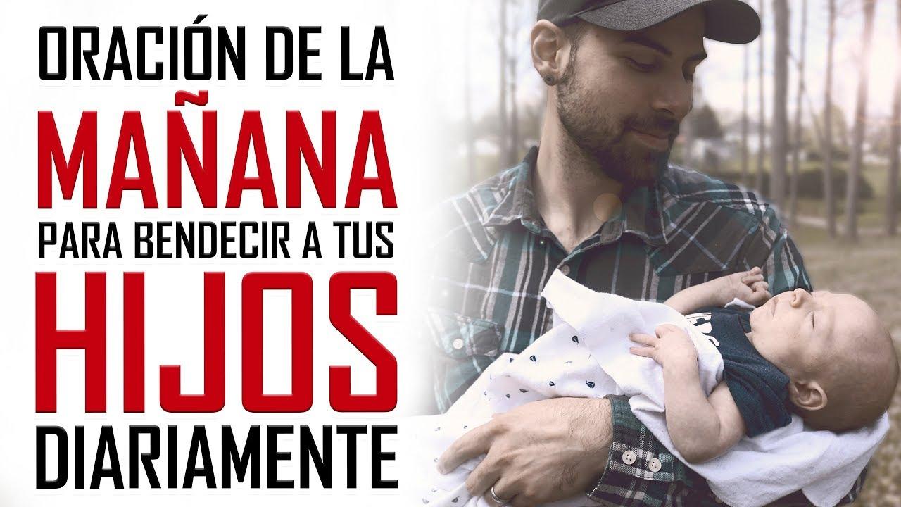 Oracion De La Mañana Para Bendecir A Tus Hijos Diariamente Oracion Por Los Hijos Youtube