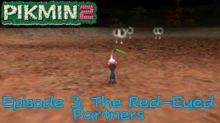 Pikmin 2 - Episode 3: The Red Eyed Partners