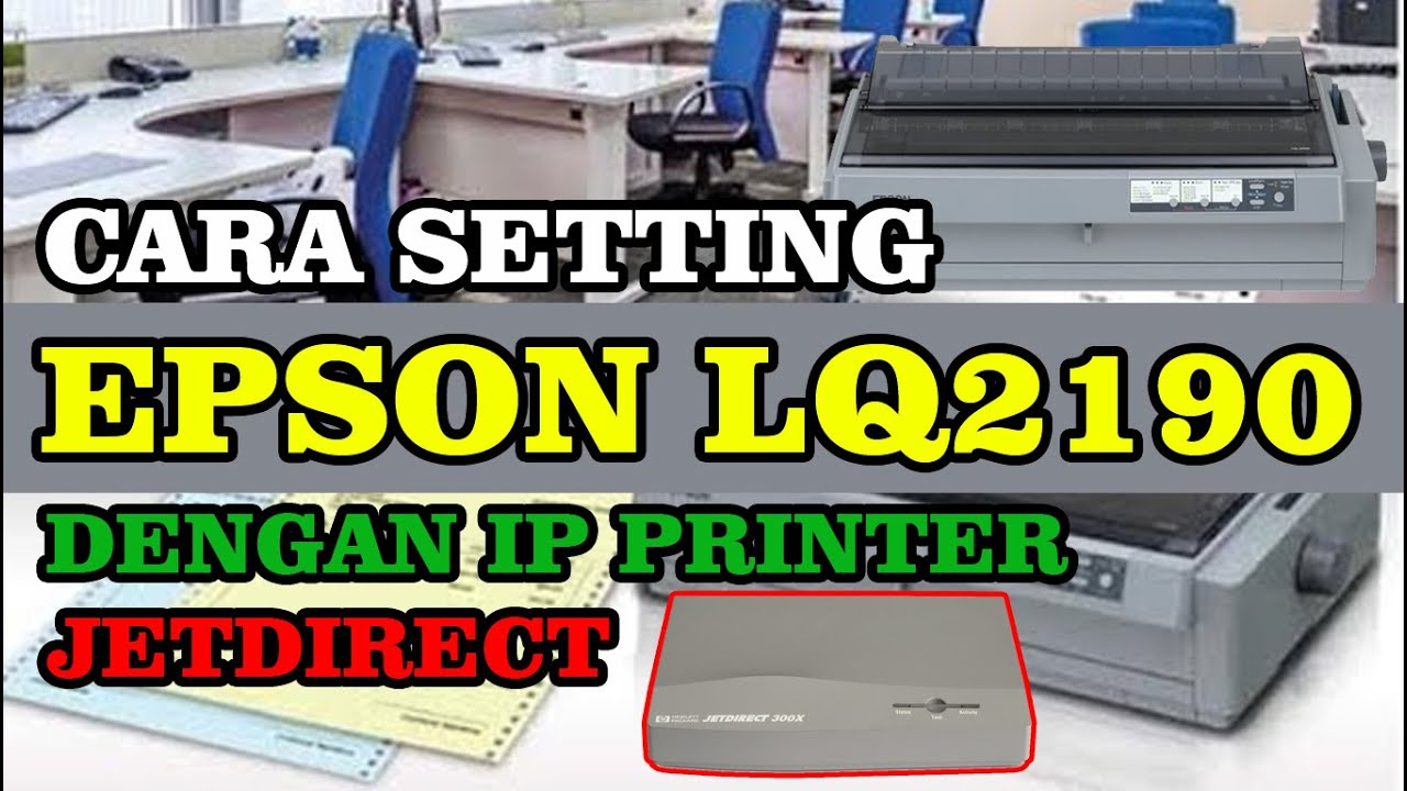 Cara Setting Epson Lq 2190 Dengan Ip Printer Jetdirect Youtube