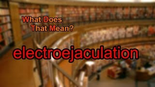 What does electroejaculation mean?