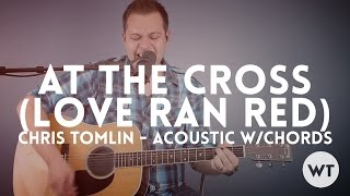 At The Cross (Love Ran Red) - Chris Tomlin - acoustic with chords