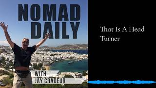 Baixar Nomad Daily With Jay Cradeur - That Is A Head Turner
