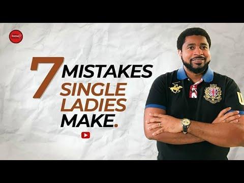 7 Mistakes Single Ladies Make | Kingsley Okonkwo | Part 1