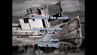 Troubles of the world - Piano - Daniel Bergroth