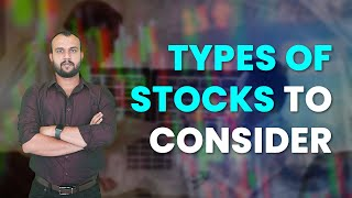 TYPES OF STOCKS TO CONSIDER