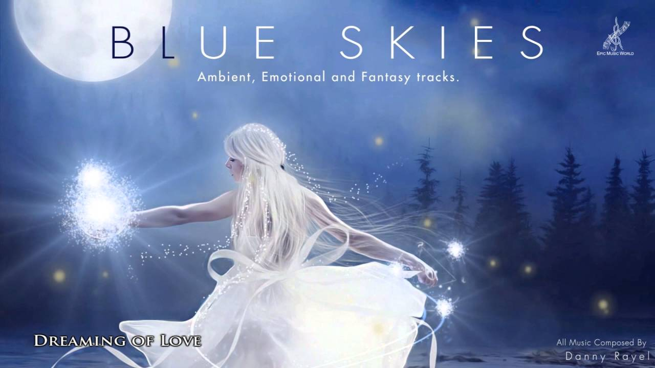 Relaxing Emotional Ambient & Fantasy Music MIX - BLUE SKIES (Danny Rayel)