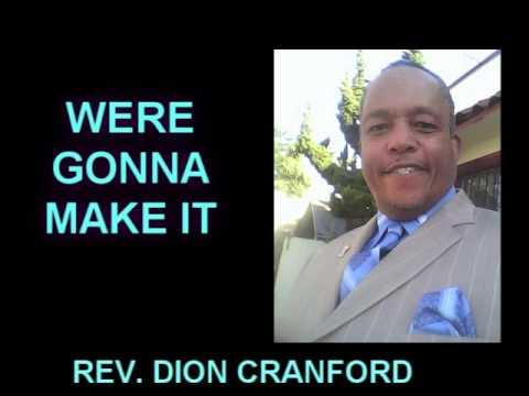 WERE GONNA MAKE IT  BY REV  DION CRANFORD=