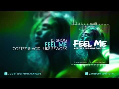 DJ Shog - Feel Me (Cortez & Acid Luke Rework)