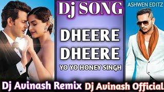 Dheere Dheere Se Meri Zindagi | 💕YoYo Honey Singh💕 | ( Dj Avinash Remix ) ( DjAvinash Official )
