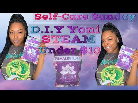 SELF-CARE SUNDAY: D.I.Y YONI STEAM