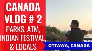 Vlog # 2 An Indian Visiting Canada On A Budget – ATM, Driving, Parliament, Parks, & Indian Festival.