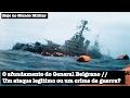 O afundamento do General Belgrano, ataque legítimo ou crime de guerra?