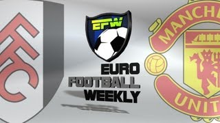 Fulham vs Manchester United Matchday 25 2013: Euro Football Weekly