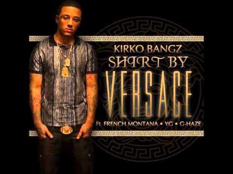 Kirko Bangz ft French Montana, YG, G Haze - Shirt By Versace