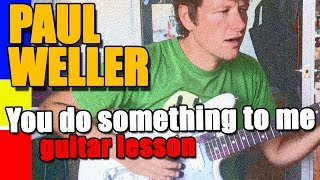How to play You do something to me on Guitar : Paul Weller Guitar Lesson Tutorial