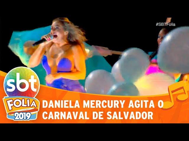 Daniela Mercury agita o carnaval de Salvador | SBT Folia 2019