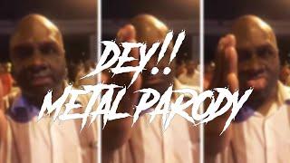 DEY!! METAL PARODY