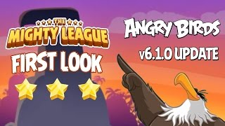 MIGHTY LEAGUE!!! - First Look - Angry Birds Classic v6.1.0 iOS, Android