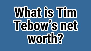 What is Tim Tebow's net worth?