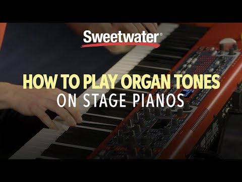 How to Play Organ Tones on Stage Pianos