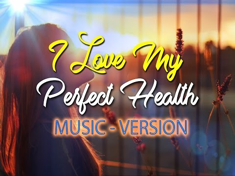 I Love My Perfect Health - w/ Uplifting Music - Super-Charged Affirmations