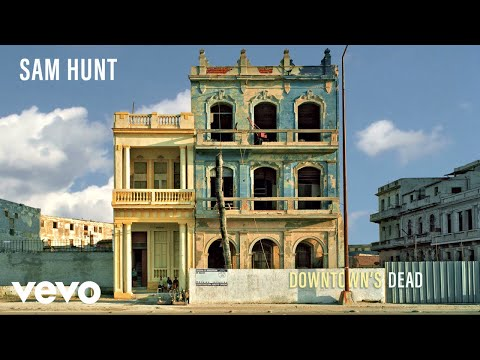 Sam Hunt  Downtowns Dead Audio