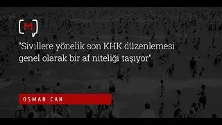 """Osman Can: """"Sivillere yönelik son KHK düzenlemesi genel olarak bir af niteliği taşıyor"""""""