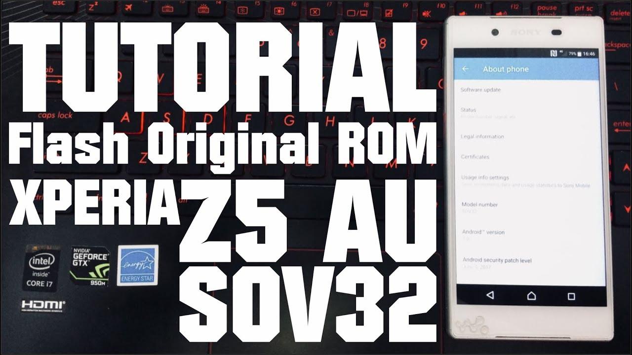 Tutorial Cara Flash Original Firmware Xperia Z5 Sov32 Au Jepang