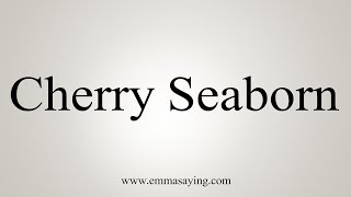 How To Pronounce Cherry Seaborn