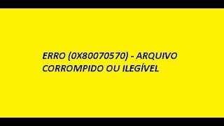# COMO RESOLVER O ERRO (0X80070570) - ARQUIVO CORROMPIDO OU ILEGÍVEL #
