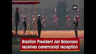 Brazilian President Jair Bolsonaro receives ceremonial reception