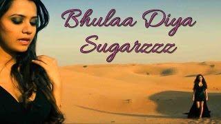 Bhulaa Diya - Sugarzzz II HINDI BLUES II POPLAR LOVE SONG II VIDEO Mp3
