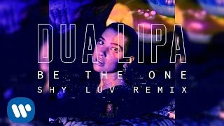 Dua Lipa - Be The One (Shy Luv Remix)