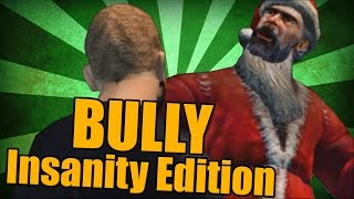 BULLY : Insanity Edition [PART 22]