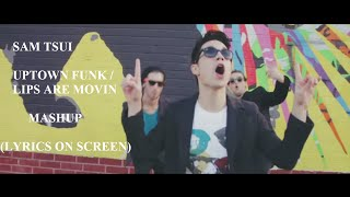 Repeat youtube video Sam Tsui - Uptown Funk / Lips Are Movin MASHUP ( Lyrics on Screen )