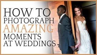How To Photograph Amazing Moments At Weddings