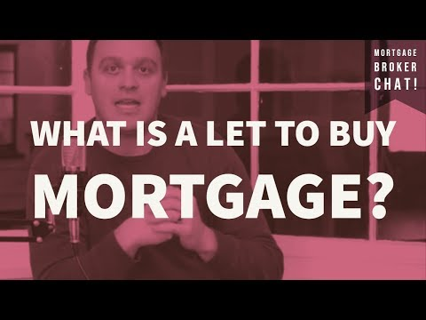 What Is A Let To Buy Mortgage? | Mortgage Broker Chat